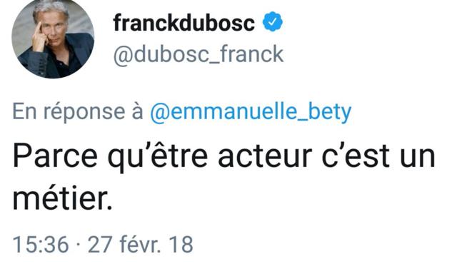 Capture du Tweet de réponse de F.Dubosc du 27 février 2018 : « Parce qu'être acteur c'est un métier. »