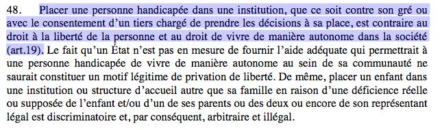"""Capture point 48 :""""Placer une personne handicapée dans une institution, que ce soit contre son gré ou avec le consentement d'un tiers chargé de prendre les décisions à sa place, est contraire au droit à la liberté de la personne et au droit de vivre de manière autonome dans la société (art.19)."""""""